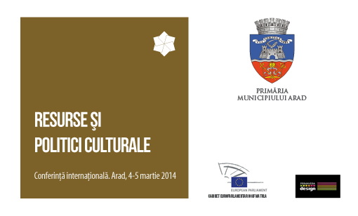 """conferința internațională """"Resurse și politici culturale"""" organizată la Arad  4-5 martie"""